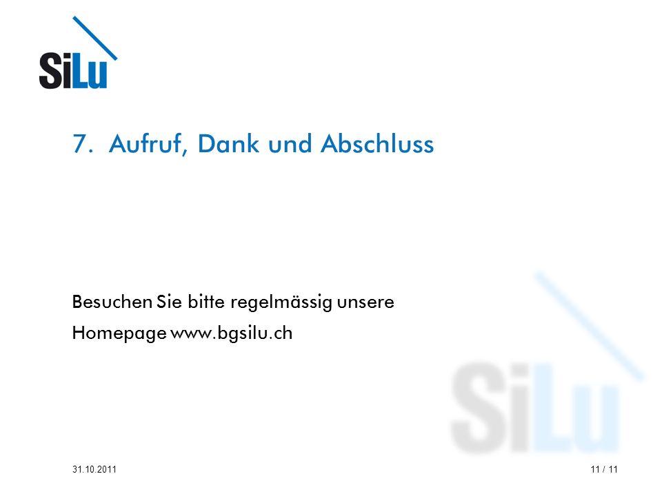 11 / 1131.10.2011 7.Aufruf, Dank und Abschluss Besuchen Sie bitte regelmässig unsere Homepage www.bgsilu.ch