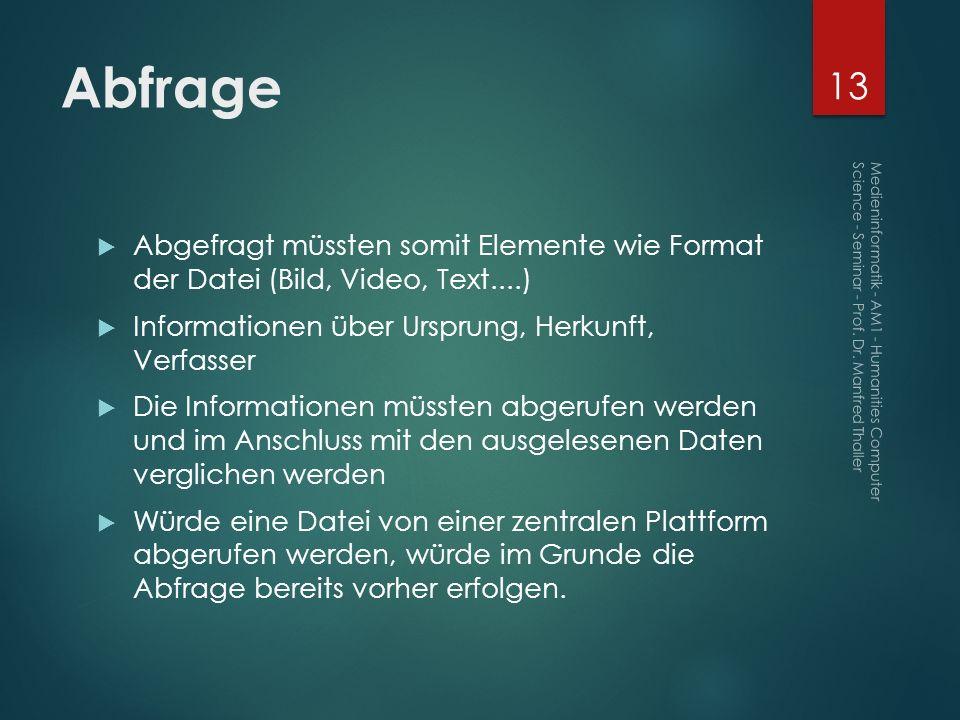 Abfrage Abgefragt müssten somit Elemente wie Format der Datei (Bild, Video, Text....) Informationen über Ursprung, Herkunft, Verfasser Die Information