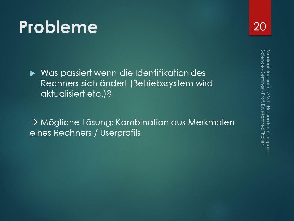 Probleme Was passiert wenn die Identifikation des Rechners sich ändert (Betriebssystem wird aktualisiert etc.)? Mögliche Lösung: Kombination aus Merkm