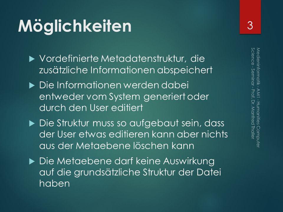 Möglichkeiten Vordefinierte Metadatenstruktur, die zusätzliche Informationen abspeichert Die Informationen werden dabei entweder vom System generiert