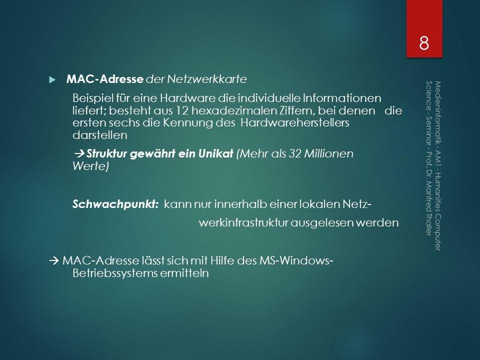 MAC-Adresse der Netzwerkkarte Beispiel für eine Hardware die individuelle Informationen liefert; besteht aus 12 hexadezimalen Ziffern, bei denen die e