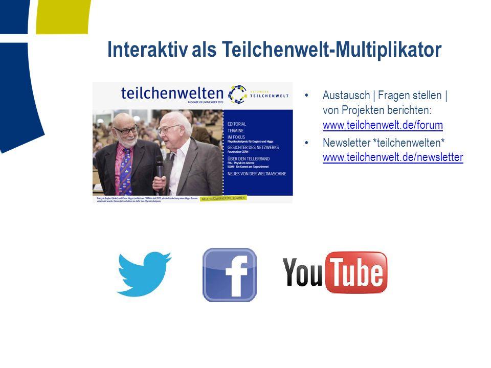 Interaktiv als Teilchenwelt-Multiplikator Austausch | Fragen stellen | von Projekten berichten: www.teilchenwelt.de/forum www.teilchenwelt.de/forum Newsletter *teilchenwelten* www.teilchenwelt.de/newsletter www.teilchenwelt.de/newsletter