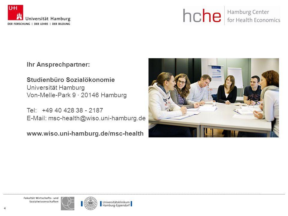 4 Ihr Ansprechpartner: Studienbüro Sozialökonomie Universität Hamburg Von-Melle-Park 9 20146 Hamburg Tel: +49 40 428 38 - 2187 E-Mail: msc-health@wiso.uni-hamburg.de www.wiso.uni-hamburg.de/msc-health