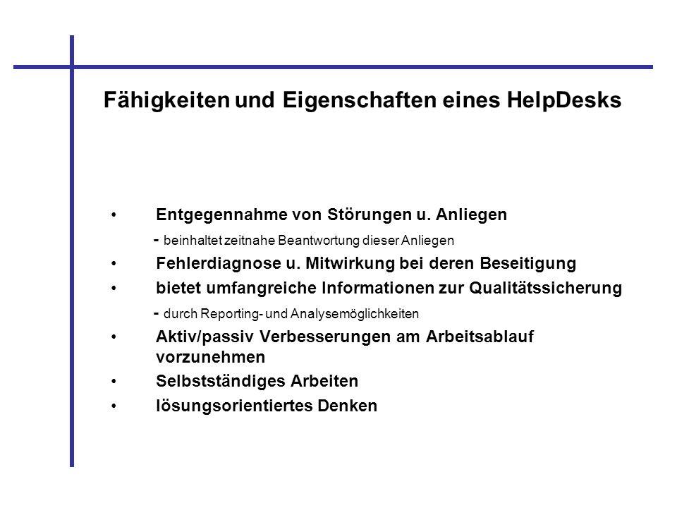 Fähigkeiten und Eigenschaften eines HelpDesks Entgegennahme von Störungen u. Anliegen - beinhaltet zeitnahe Beantwortung dieser Anliegen Fehlerdiagnos