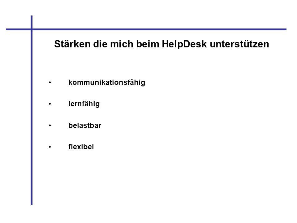 Stärken die mich beim HelpDesk unterstützen kommunikationsfähig lernfähig belastbar flexibel