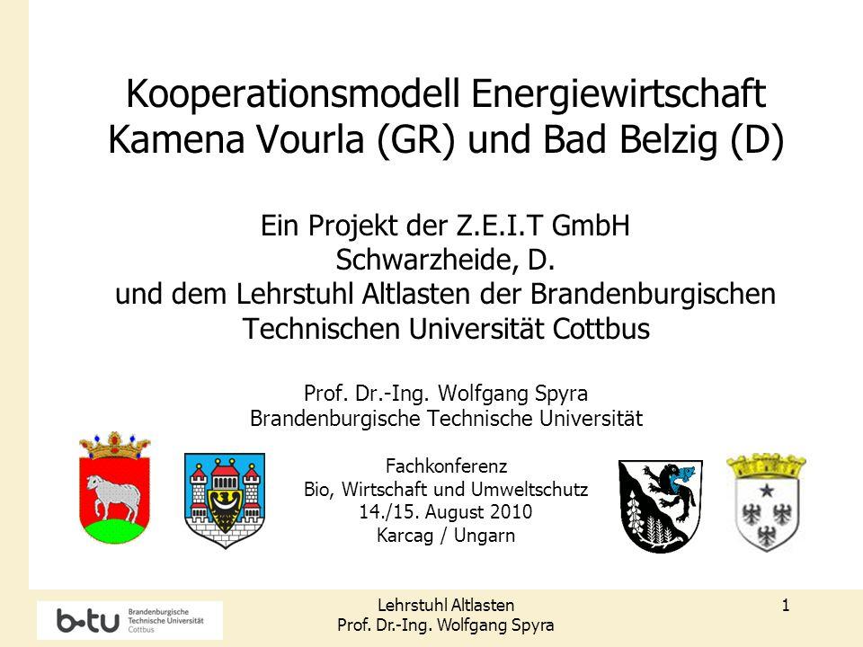 Lehrstuhl Altlasten Prof. Dr.-Ing. Wolfgang Spyra 1 Kooperationsmodell Energiewirtschaft Kamena Vourla (GR) und Bad Belzig (D) Ein Projekt der Z.E.I.T