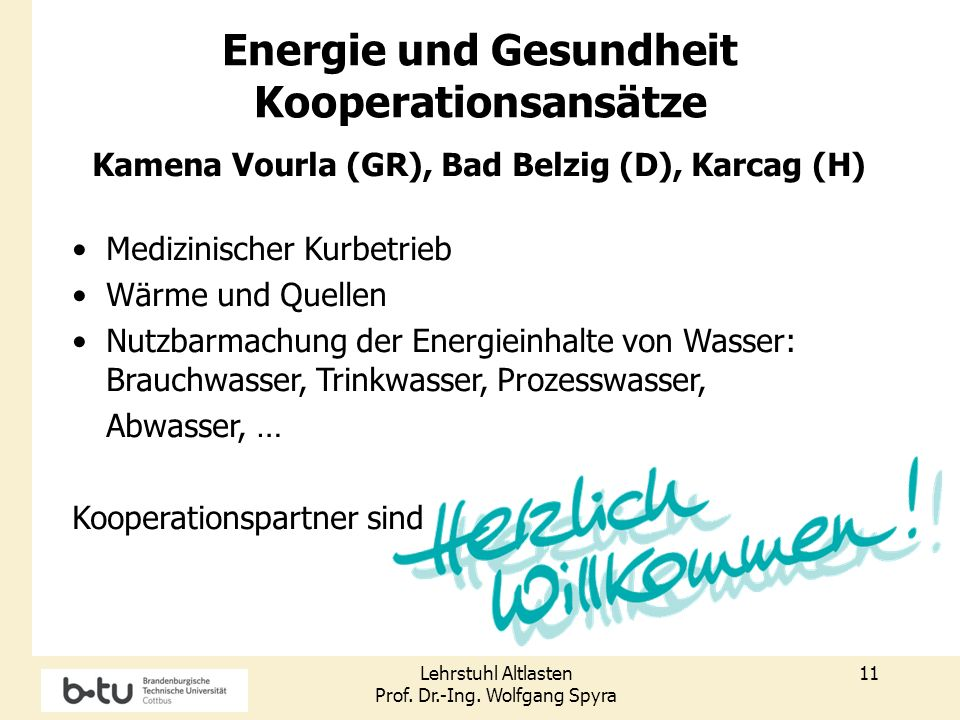 Lehrstuhl Altlasten Prof. Dr.-Ing. Wolfgang Spyra 11 Energie und Gesundheit Kooperationsansätze Kamena Vourla (GR), Bad Belzig (D), Karcag (H) Medizin