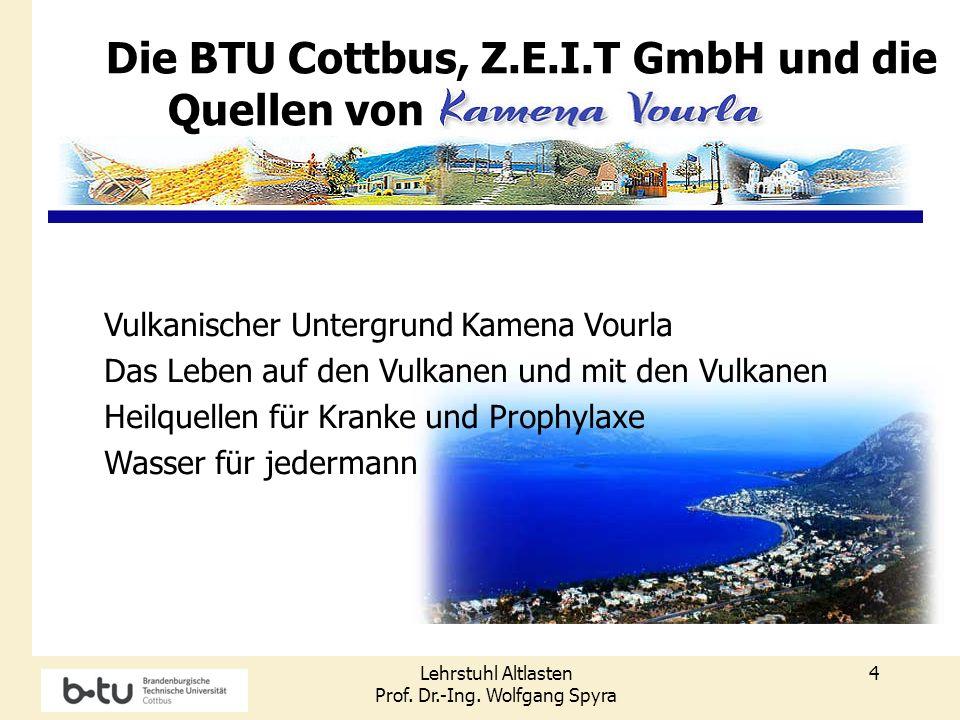 Lehrstuhl Altlasten Prof. Dr.-Ing. Wolfgang Spyra 4 Vulkanischer Untergrund Kamena Vourla Das Leben auf den Vulkanen und mit den Vulkanen Heilquellen