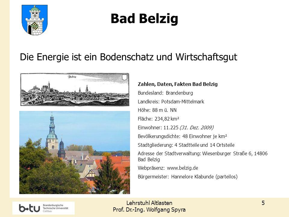 Lehrstuhl Altlasten Prof. Dr.-Ing. Wolfgang Spyra 5 Bad Belzig Die Energie ist ein Bodenschatz und Wirtschaftsgut Zahlen, Daten, Fakten Bad Belzig Bun