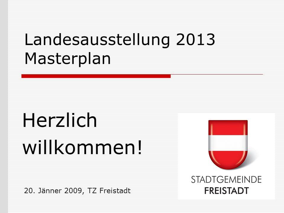 Landesausstellung 2013 Masterplan Herzlich willkommen! 20. Jänner 2009, TZ Freistadt