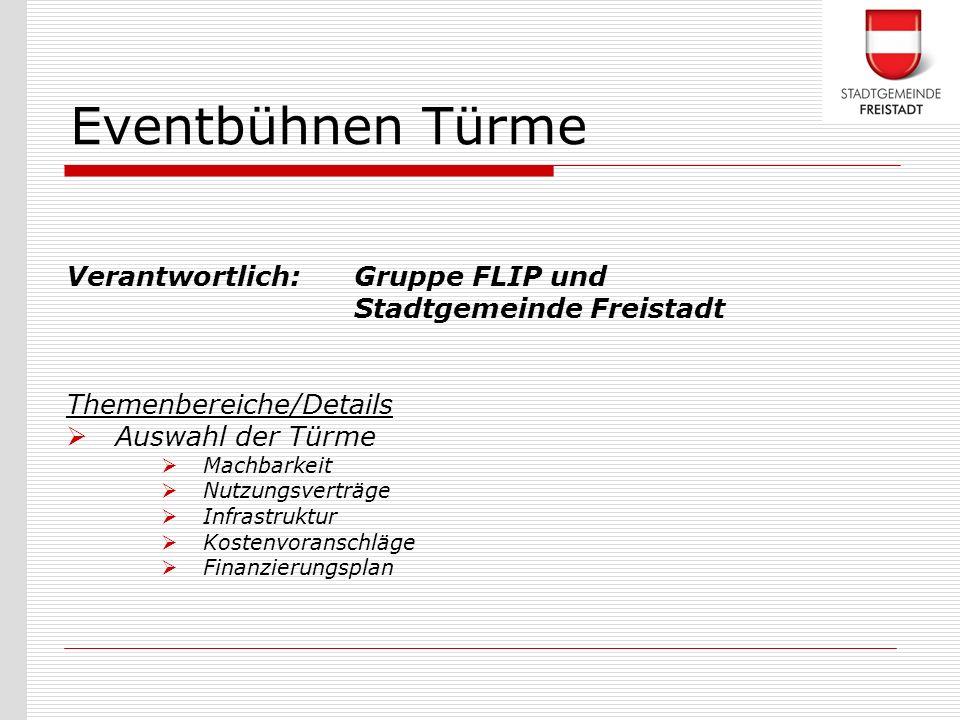Verantwortlich: Gruppe FLIP und Stadtgemeinde Freistadt Themenbereiche/Details Auswahl der Türme Machbarkeit Nutzungsverträge Infrastruktur Kostenvora