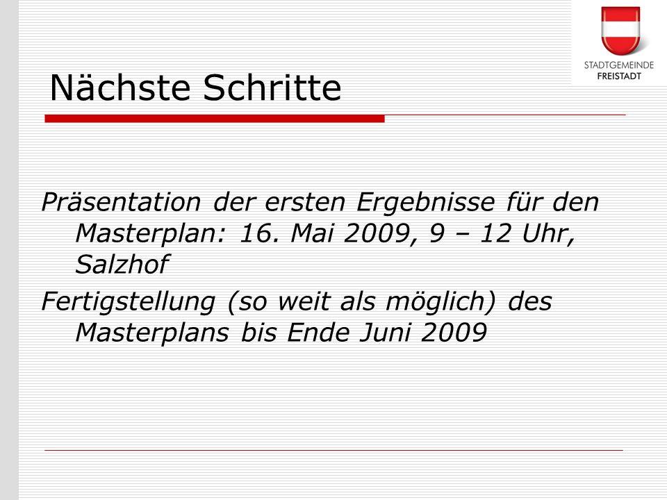 Präsentation der ersten Ergebnisse für den Masterplan: 16. Mai 2009, 9 – 12 Uhr, Salzhof Fertigstellung (so weit als möglich) des Masterplans bis Ende