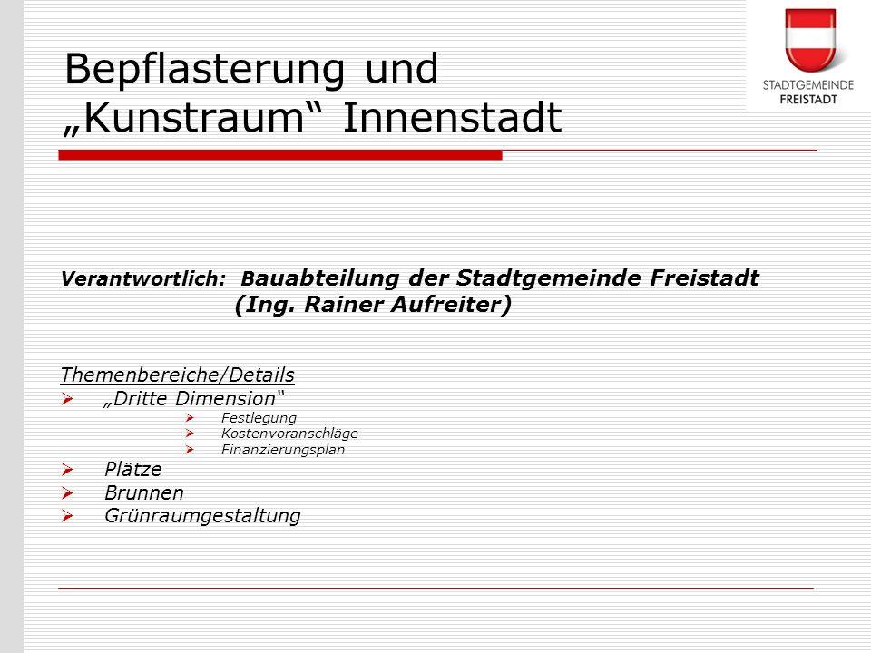 Verantwortlich: B auabteilung der Stadtgemeinde Freistadt (Ing. Rainer Aufreiter) Themenbereiche/Details Dritte Dimension Festlegung Kostenvoranschläg