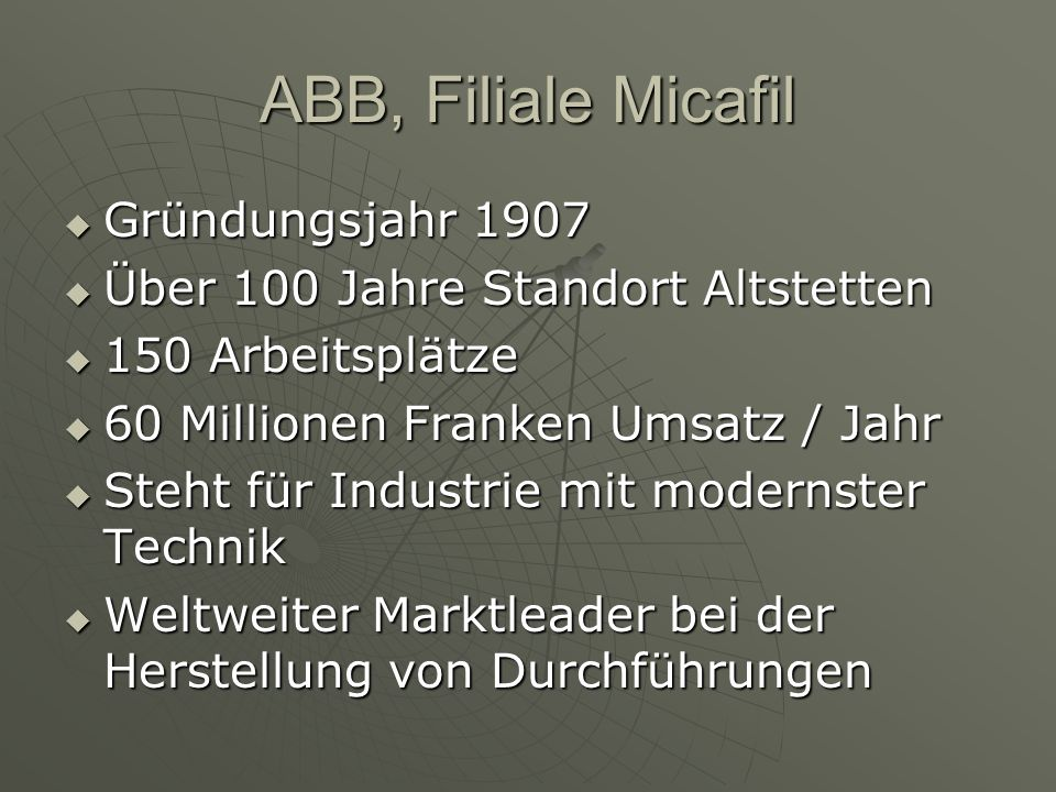 ABB, Filiale Micafil Gründungsjahr 1907 Gründungsjahr 1907 Über 100 Jahre Standort Altstetten Über 100 Jahre Standort Altstetten 150 Arbeitsplätze 150
