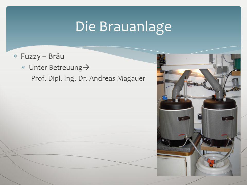 Die Brauanlage Fuzzy – Bräu Unter Betreuung Prof. Dipl.-Ing. Dr. Andreas Magauer