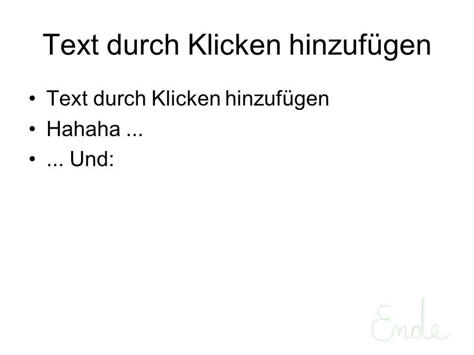 Text durch Klicken hinzufügen Hahaha...... Und: