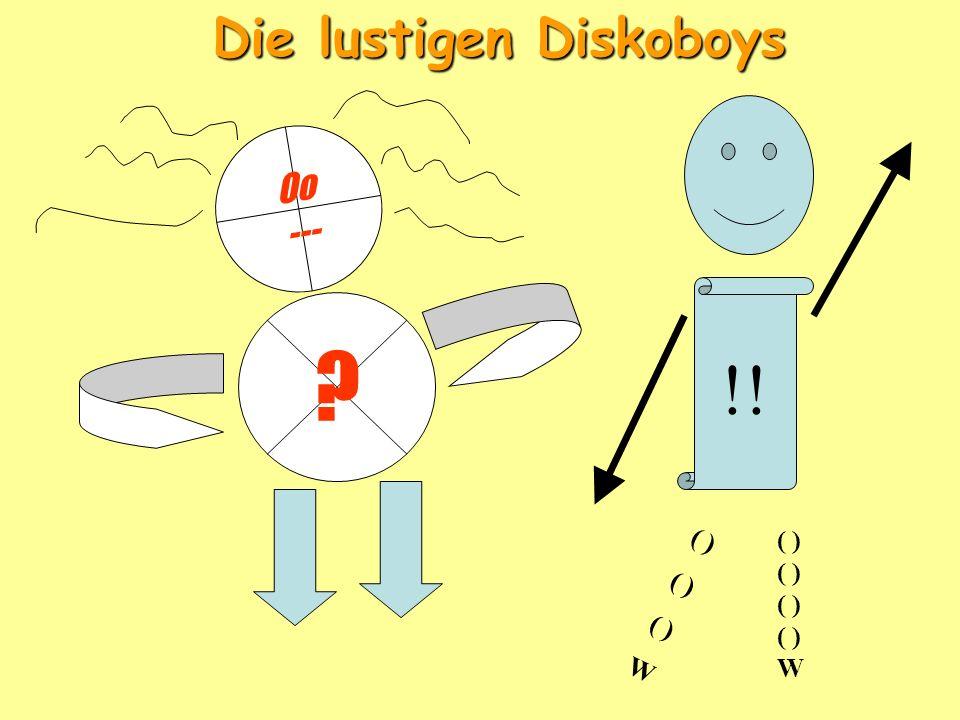 Oo --- !! ( ) W ( ) W Die lustigen Diskoboys