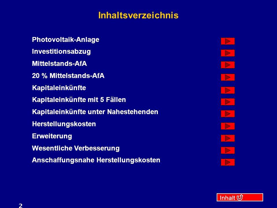 Inhalt 2 Inhaltsverzeichnis Photovoltaik-Anlage Investitionsabzug Mittelstands-AfA 20 % Mittelstands-AfA Kapitaleinkünfte Kapitaleinkünfte mit 5 Fälle
