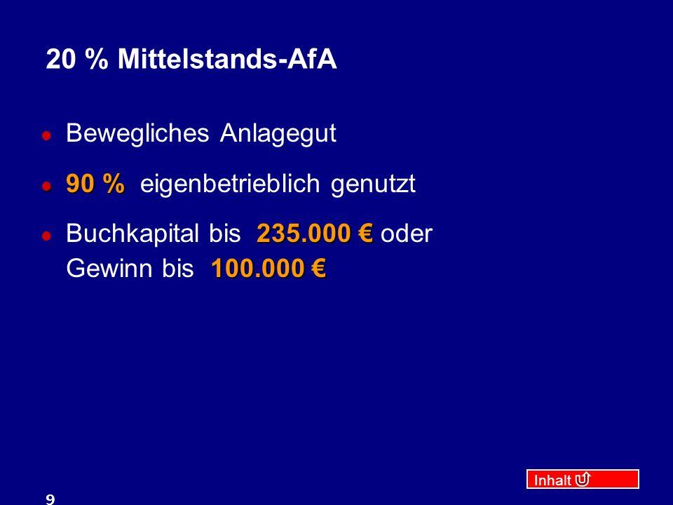 Inhalt 9 20 % Mittelstands-AfA Bewegliches Anlagegut 90 % 90 % eigenbetrieblich genutzt 235.000 100.000 Buchkapital bis 235.000 oder Gewinn bis 100.00