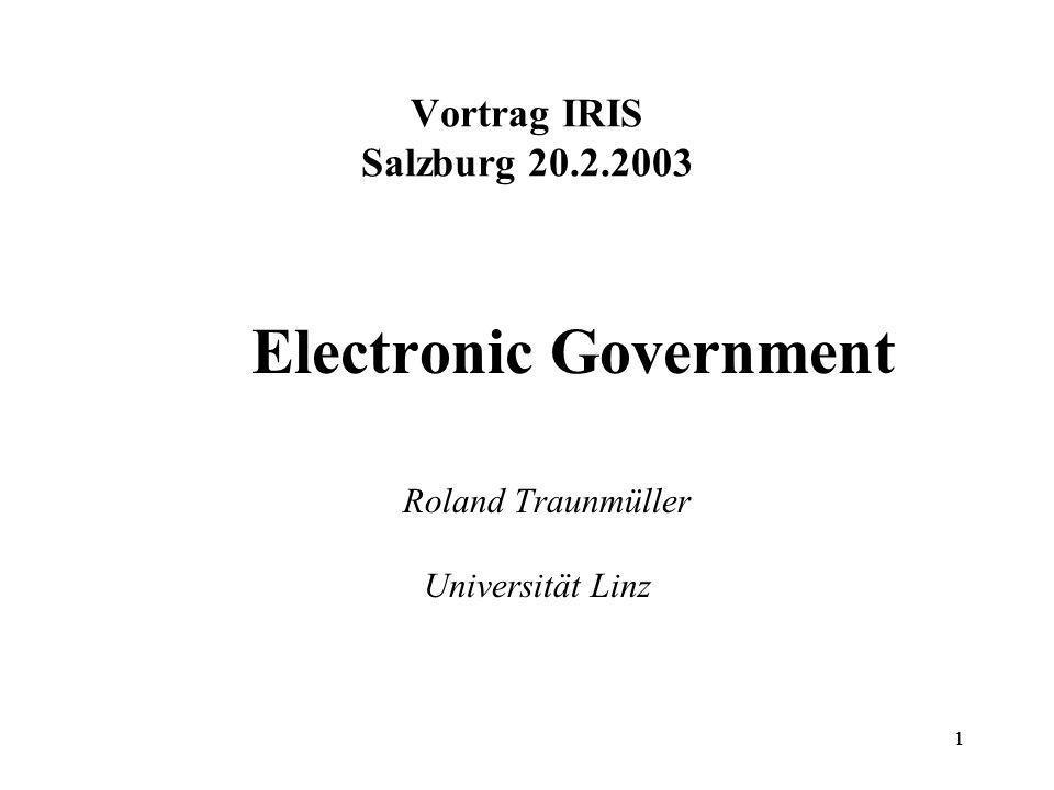 1 Vortrag IRIS Salzburg 20.2.2003 Electronic Government Roland Traunmüller Universität Linz