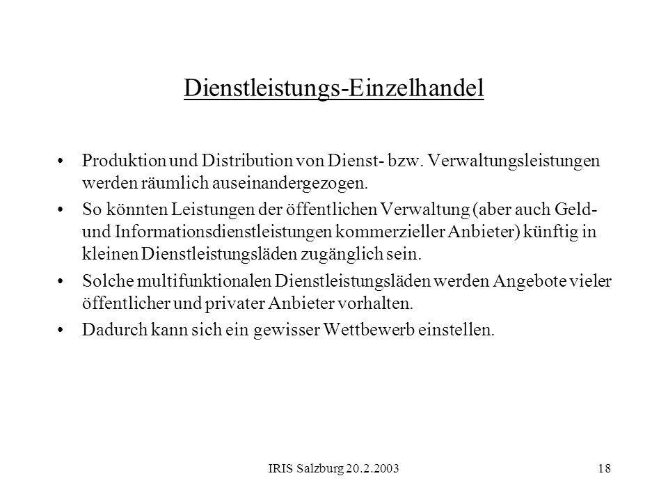 IRIS Salzburg 20.2.200318 Dienstleistungs-Einzelhandel Produktion und Distribution von Dienst- bzw. Verwaltungsleistungen werden räumlich auseinanderg