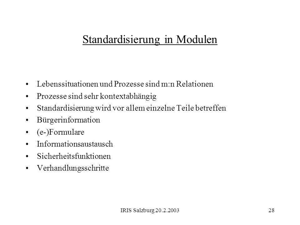 IRIS Salzburg 20.2.200328 Standardisierung in Modulen Lebenssituationen und Prozesse sind m:n Relationen Prozesse sind sehr kontextabhängig Standardis