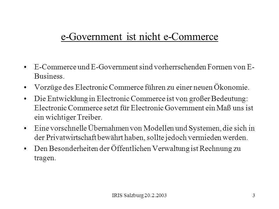 IRIS Salzburg 20.2.20033 e-Government ist nicht e-Commerce E-Commerce und E-Government sind vorherrschenden Formen von E- Business. Vorzüge des Electr