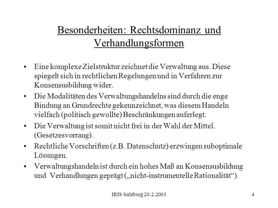 IRIS Salzburg 20.2.20034 Besonderheiten: Rechtsdominanz und Verhandlungsformen Eine komplexe Zielstruktur zeichnet die Verwaltung aus. Diese spiegelt