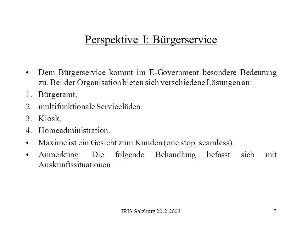 IRIS Salzburg 20.2.20037 Perspektive I: Bürgerservice Dem Bürgerservice kommt im E-Government besondere Bedeutung zu. Bei der Organisation bieten sich