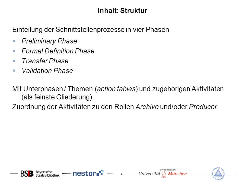 4 Inhalt: Struktur Einteilung der Schnittstellenprozesse in vier Phasen Preliminary Phase Formal Definition Phase Transfer Phase Validation Phase Mit Unterphasen / Themen (action tables) und zugehörigen Aktivitäten (als feinste Gliederung).