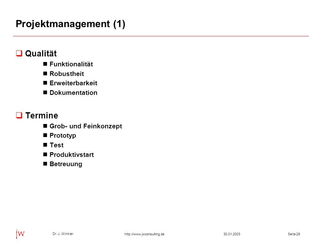 Seite 2930.01.2003 Dr. J. Winkler jw http://www.jwconsulting.de Projektmanagement (1) Qualität Funktionalität Robustheit Erweiterbarkeit Dokumentation