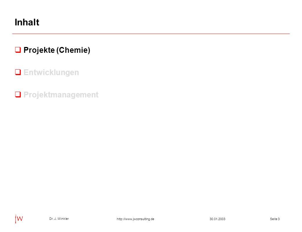 Seite 330.01.2003 Dr. J. Winkler jw http://www.jwconsulting.de Inhalt Projekte (Chemie) Entwicklungen Projektmanagement