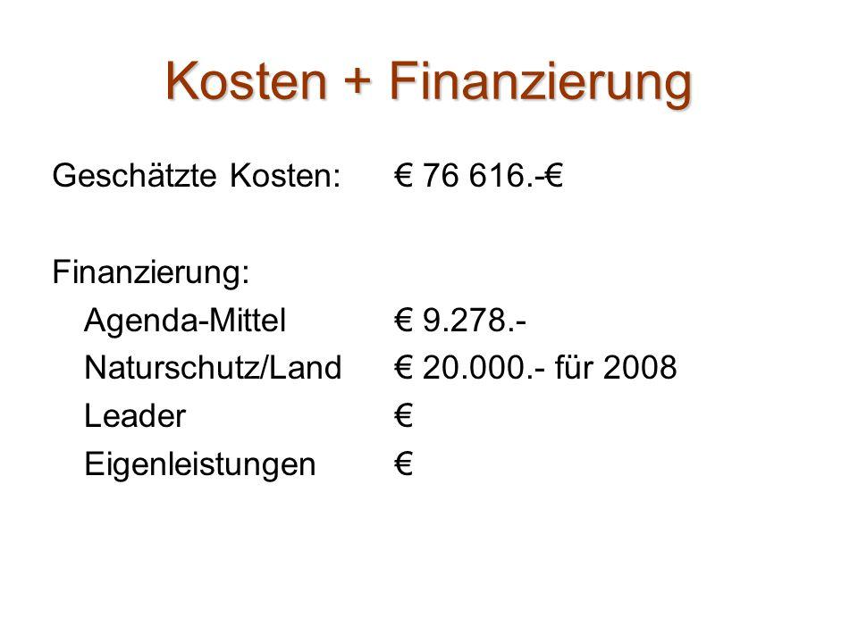 Kosten + Finanzierung Geschätzte Kosten: 76 616.- Finanzierung: Agenda-Mittel 9.278.- Naturschutz/Land 20.000.- für 2008 Leader Eigenleistungen