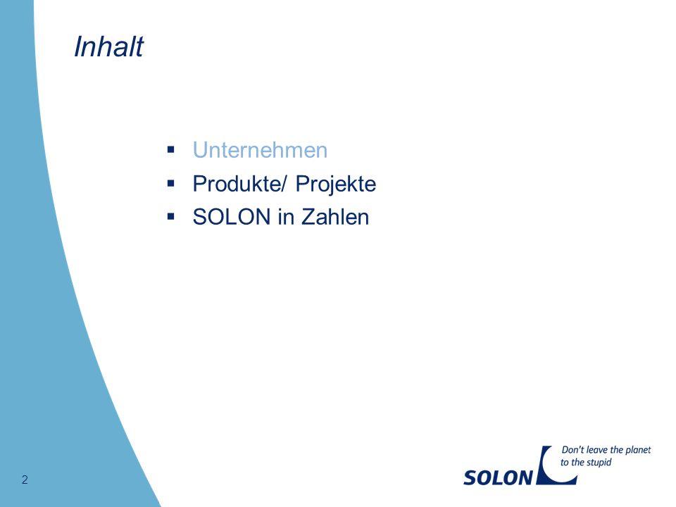 2 Unternehmen Produkte/ Projekte SOLON in Zahlen Inhalt