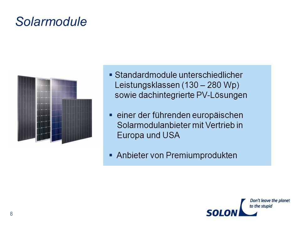 8 Solarmodule Standardmodule unterschiedlicher Leistungsklassen (130 – 280 Wp) sowie dachintegrierte PV-Lösungen einer der führenden europäischen Sola