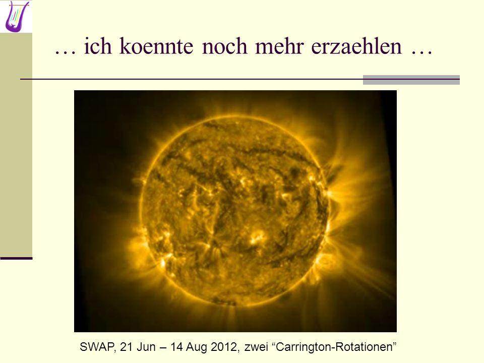 … ich koennte noch mehr erzaehlen … SWAP, 21 Jun – 14 Aug 2012, zwei Carrington-Rotationen