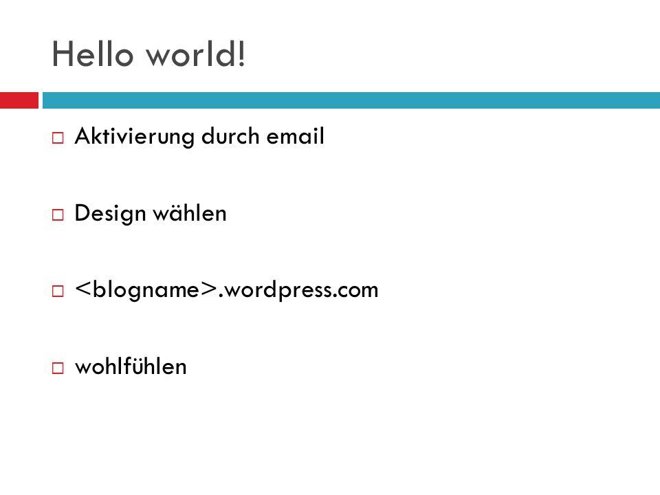 Hello world! Aktivierung durch email Design wählen.wordpress.com wohlfühlen