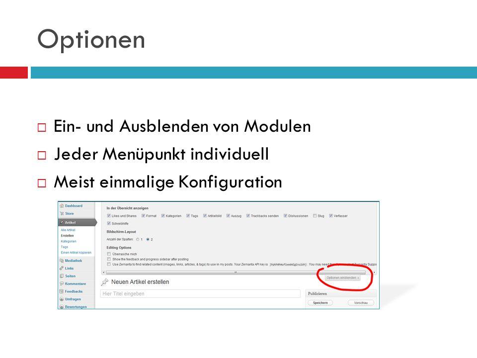 Optionen Ein- und Ausblenden von Modulen Jeder Menüpunkt individuell Meist einmalige Konfiguration