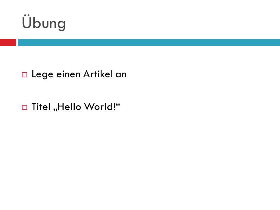 Übung Lege einen Artikel an Titel Hello World!