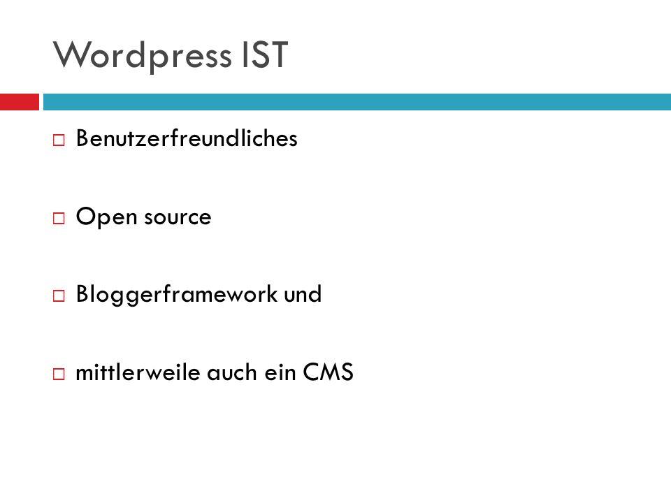 Wordpress IST Benutzerfreundliches Open source Bloggerframework und mittlerweile auch ein CMS