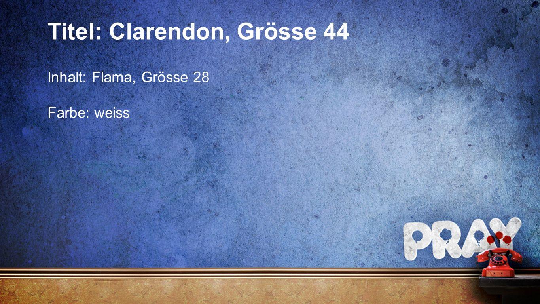 Seriendesign Titel: Clarendon, Grösse 44 Inhalt: Flama, Grösse 28 Farbe: weiss