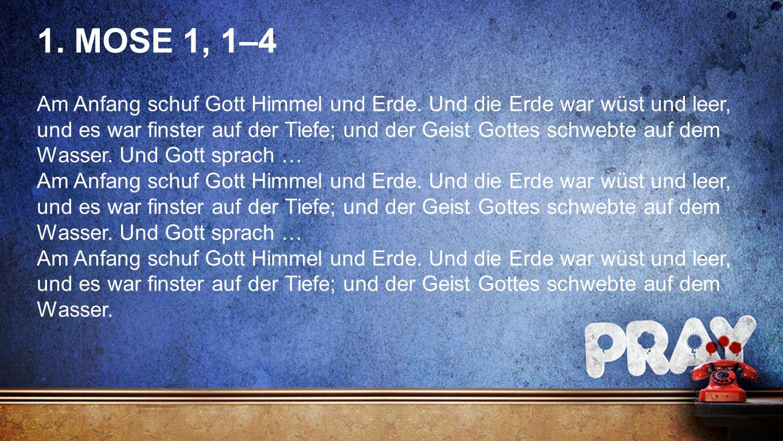 Fullscreen 1. MOSE 1, 1–4 Am Anfang schuf Gott Himmel und Erde.