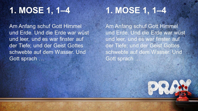 International 2spaltig 1. MOSE 1, 1–4 Am Anfang schuf Gott Himmel und Erde. Und die Erde war wüst und leer, und es war finster auf der Tiefe; und der