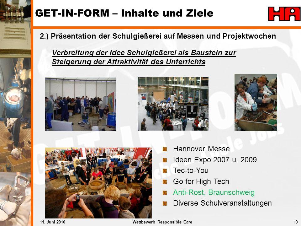 10Wettbewerb Responsible Care11. Juni 2010 2.) Präsentation der Schulgießerei auf Messen und Projektwochen GET-IN-FORM – Inhalte und Ziele Hannover Me