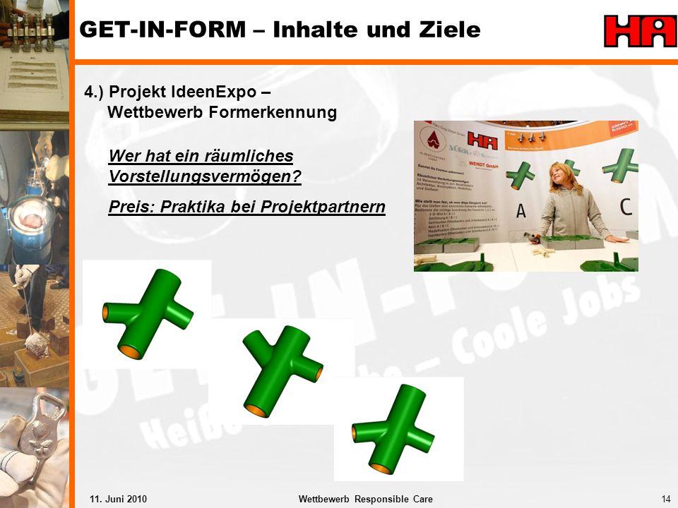 14Wettbewerb Responsible Care11. Juni 2010 4.) Projekt IdeenExpo – Wettbewerb Formerkennung GET-IN-FORM – Inhalte und Ziele Wer hat ein räumliches Vor