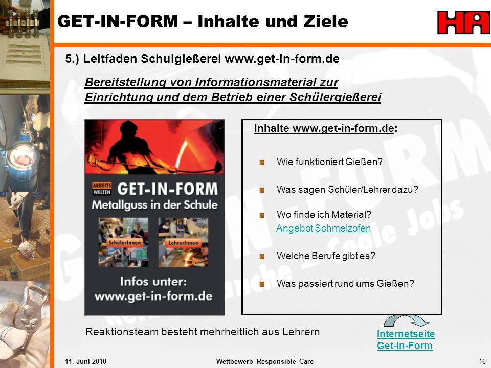16Wettbewerb Responsible Care11. Juni 2010 5.) Leitfaden Schulgießerei www.get-in-form.de Inhalte www.get-in-form.de: Wie funktioniert Gießen? Was sag