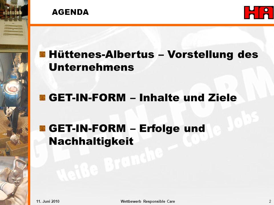 2Wettbewerb Responsible Care11. Juni 2010 Hüttenes-Albertus – Vorstellung des Unternehmens GET-IN-FORM – Inhalte und Ziele GET-IN-FORM – Erfolge und N