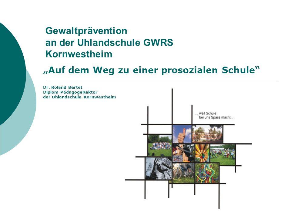 Gewaltprävention an der Uhlandschule GWRS Kornwestheim Auf dem Weg zu einer prosozialen Schule Dr.