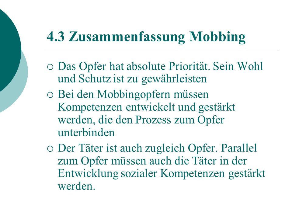 4.3 Zusammenfassung Mobbing Das Opfer hat absolute Priorität.