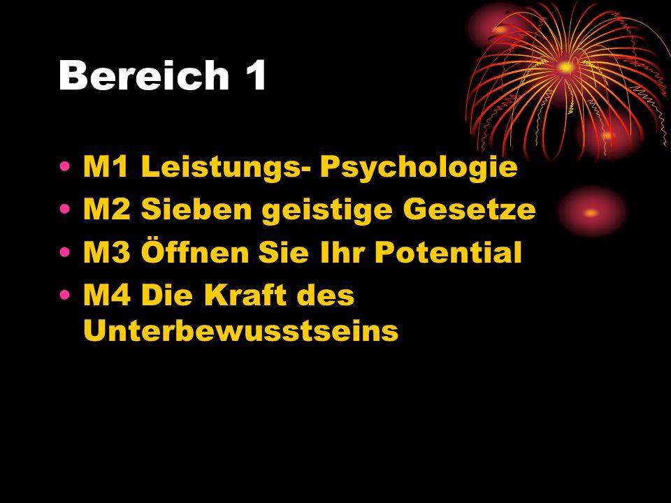 Bereich 1 M1 Leistungs- Psychologie M2 Sieben geistige Gesetze M3 Öffnen Sie Ihr Potential M4 Die Kraft des Unterbewusstseins